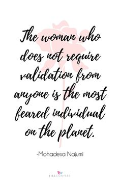 No one can tear down the morale of a woman who knows and understands her own worth.