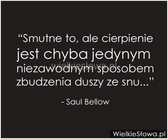Smutne to, ale cierpienie... #Bellow-Saul,  #Ból,-cierpienie,-łzy, #Smutek