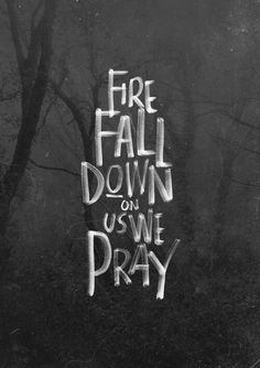 Baptize us with the Holy Spirit's FIRE!