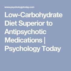 Low-Carbohydrate Diet Superior to Antipsychotic Medications | Psychology Today