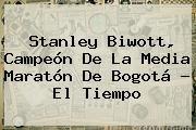 http://tecnoautos.com/wp-content/uploads/imagenes/tendencias/thumbs/stanley-biwott-campeon-de-la-media-maraton-de-bogota-el-tiempo.jpg Media Maraton De Bogota. Stanley Biwott, campeón de la Media Maratón de Bogotá - El Tiempo, Enlaces, Imágenes, Videos y Tweets - http://tecnoautos.com/actualidad/media-maraton-de-bogota-stanley-biwott-campeon-de-la-media-maraton-de-bogota-el-tiempo/