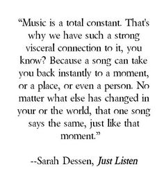 Took me a moment to find the most appropriate thing to pin for this on. Sarah Dessen is another amazing author. I own everything she has ever published. All of her books are amazing and filled with inspiration and truth about life and the world. :-)  I love ALL her books...    Sarah Dessen, Just Listen.