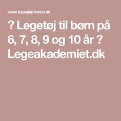 → Legetøj til børn på 6, 7, 8, 9 og 10 år ← Legeakademiet.dk