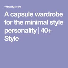 A capsule wardrobe for the minimal style personality | 40+ Style