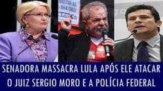 Senadora massacra Lula após ele atacar o juiz Sergio Moro e a Polícia Fe...