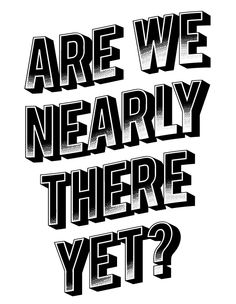yes...we nearly are:)