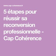 5 étapes pour réussir sa reconversion professionnelle - Cap Cohérence Self Organization, Entrepreneur, Blog, Birth, Architecture, Wedding, Psychology, Arquitetura, Valentines Day Weddings