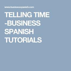 TELLING TIME -BUSINESS SPANISH TUTORIALS