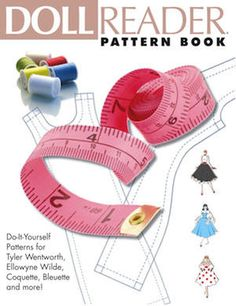 """book has 48 pages of step-by-step instructions and clothing patterns (10 patterns in all) for dolls like Ellowyne Wilde,Tyler Wentworth, Bleuette, Tonner 22"""" American Model, 14"""" Toni, Riley,10"""" Ann Estelle, Coquette and more! Patterns are from Marsha Olson, a long-time contributor to Doll Reader magazine with a devoted following, plus Durelle Brown provides a new exclusive Juliet-inspired historic costume for 16-inch dolls like Ellowyne Wilde. $19.99"""
