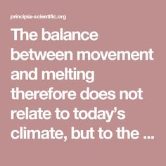 The balance between movement and melting therefore does not relate to today's climate, but to the climate thousands of years ago.