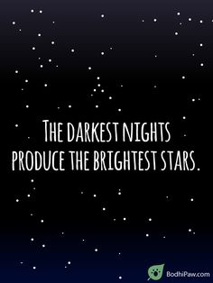The Darkest Nights Produce The Brightest Stars - Inspirational Quote About Hardship in Life - Bodhi Paw