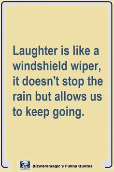 Top 14 Funny Quotes From Laughter is like a windshield wiper, it doesn't stop the rain but allows us to keep going. Click The Pin For More Funny Quotes. Share the Ch Life Quotes Love, Funny Quotes About Life, Quotes To Live By, Quotes Quotes, Funny Daily Quotes, Quotes About Laughter, Wisdom Quotes Funny, Quotes About Keys, Happy Funny Quotes