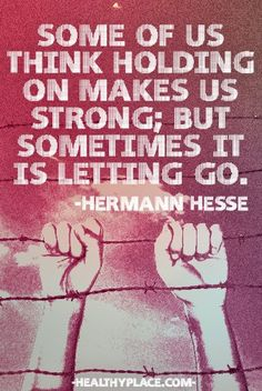 Anxiety quote - Some of us think holding on makes us strong; but sometimes it is letting go.