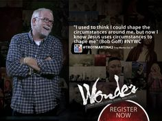 """""""I used to think i could shape the circumstances around me, but now I know Jesus uses circumstances to shape me"""" - Bob Goff, NYWC San Diego"""