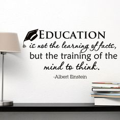 Positive Quotes Discover Wall Decal Albert Einstein Quote Education Is Not The Learning Of Facts But Training Of The Mind To Think Quotes Classroom Wall Decor Albert Einstein Quotes Education, Education Quotes For Teachers, Teacher Quotes, Educational Quotes For Students, Educational Thoughts, Texas Education, Education City, Education Policy, Education Degree