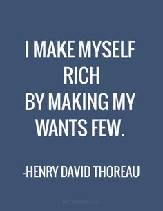 "Life quote, Inspirational quotes, "" I make myself rich by making my wants few"". Henry David Thoreau Words to live by Great Quotes, Quotes To Live By, Me Quotes, Motivational Quotes, Inspirational Quotes, Monday Quotes, Positive Quotes, Great Sayings, Simply Quotes"