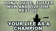 Don't quite.   SUFFER and live the rest of  Your life as a  champion