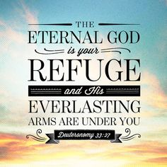 Deuteronomy 33:27... Really need this one