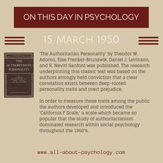 15th March, 1950. 'The Authoritarian Personality' by Theodor W. Adorno, Else Frenkel-Brunswik, Daniel J. Levinson, and R. Nevitt Sanford was published. Studying psychology? Click on image or GO HERE --> www.all-about-psychology.com for free psychology information & resources. #psychology