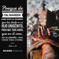 Porque de tal manera amó Dios al mundo, que ha dado a su Hijo unigénito, para que todo aquel que en él cree, no se pierda, mas tenga vida eterna.                           #Juan3:16
