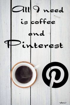All I need is coffee and pinterest !! knowyourgrinder.com #coffee #coffeecafe #coffeegrinders #coffeeonpinterest