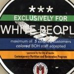 "Lawyer Put ""exclusively for white people"" Stickers in Texas Businesses To Make a Point. http://blackbluedog.com/category/bbd-original/"