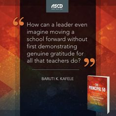 Baruti Kafele talks about the importance of showing gratitude toward teachers in his book, The Principal 50: Critical Leadership Questions for Inspiring Schoolwide Excellence.