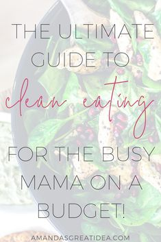 Pin Now! How Clean Eating is the Ultimate Expression of Minimalism. Come and get the Ultimate Guide to Clean Eating for the Busy Mom on a Budget! #healthy #healthylifestyle #healthyeating #healthyliving #cleaneating #tips #ideas #motivation