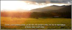 Človek, ktorý popiera Boha je ako ten, kto popiera slnko, nič mu to neprospeje, pretože slnko svieti ďalej. Mountains, Signs, Nature, Travel, Naturaleza, Viajes, Shop Signs, Destinations, Traveling