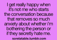 The fact that somebody starts the conversation doesn't automatically mean they don't have any ulterior motives. Sometimes they are just curious about you and want you to reveal something about yourself that they can use against you at some point (they can be your rivals but pretend to be your friends). I have learned that. Not everybody who smiles is your friend or can be trusted.
