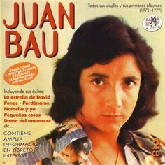 JUAN BAU - Todos Sus Singles Y Sus Primeros Albumnes (1972-1979)