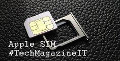 Apple SIM cos'è? http://techmagazineitalia.altervista.org/blog/?p=305