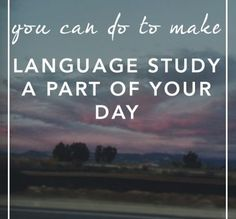 100+ Ways to Make Language Learning a Part of Your Day