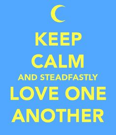"""The keyword is """"steadfastly"""" - love is not an emotion.  Love is a choice.  Make it our choice to love steadfastly, regardless of emotions..."""