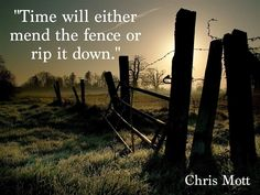 You can dig in your heels. You can marry up to stubborn. But in the end you can never fight off the winds of change. Time changes everything. - Chris Mott - www.mottivation.com
