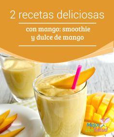 2 recetas deliciosas con mango: smoothie y dulce de mango   El Smoothie y el dulce de mango son 2 recetas muy saludables, sabrosas y súper fáciles de hacer. Si te cuesta tomar fruta, ésta sin duda es la solución.