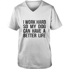 Awesome Tee I work hard so my dog can have a better life tshirt T shirts