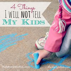 Four Things I Will Not Tell My Kids - A counter-cultural perspective on encouraging our children to be who God designed them to be. Advice for moms from Becky Kopitzke on The M.O.M. Initiative.