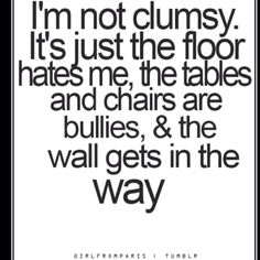 Ha!  This was my life story in high school!  But don't forget that the Stairs ALWAYS jumped out at me!