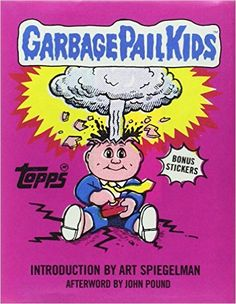 a244317c6b6 Garbage Pail Kids–a series of collectible stickers produced by Topps in the  spectacular artwork and over-the-top satire. The result was an inspired ...