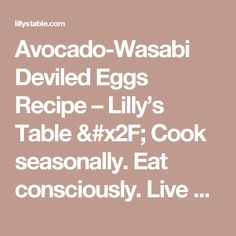 Avocado-Wasabi Deviled Eggs Recipe – Lilly's Table / Cook seasonally. Eat consciously. Live Well.