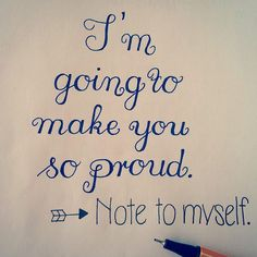 I´m going to make you so proud. – Note to myself.
