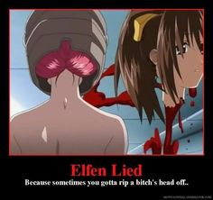 Elfen lied- because sometimes you just have to