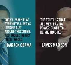 Barack Obama vs James Madison  I pinned this for the James Madison quote but it could be pinned to my board Politics a corrupt business as an example of one party using the founding fathers to discredit or revile the other party.