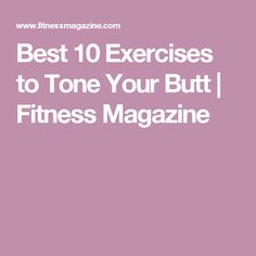Best 10 Exercises to Tone Your Butt | Fitness Magazine