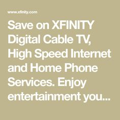 Save on XFINITY Digital Cable TV, High Speed Internet and Home Phone Services. Enjoy entertainment your way with great deals on XFINITY by Comcast.Z