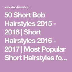 50 Short Bob Hairstyles 2015 - 2016 | Short Hairstyles 2016 - 2017 | Most Popular Short Hairstyles for 2017