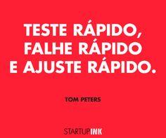 """""""Teste rápido, falhe rápido e ajuste rápido."""" -  Tom Peters"""