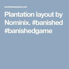 Plantation layout by Nominix. #banished #banishedgame - http://worldofbanished.com/index.php?topic=1303.0