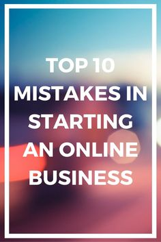 Top 10 mistakes in starting an online business http://thebecomer.com/mistakes-starting-online-business/